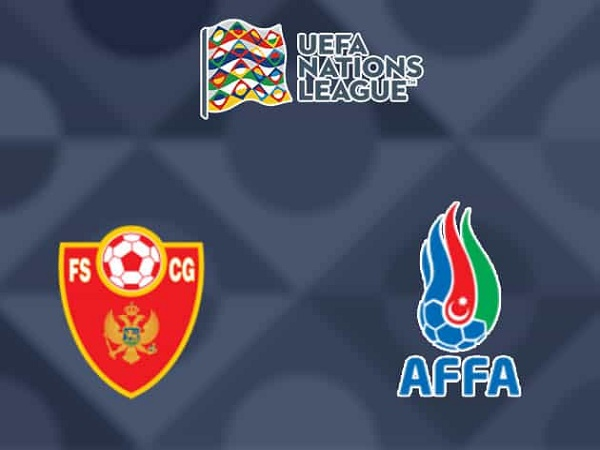 Nhận định Montenegro vs Azerbaijan 20h00, 10/10 - UEFA Nations League